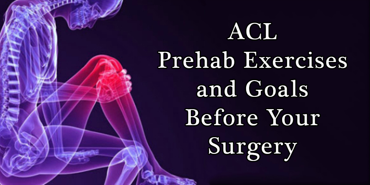 4 Big ACL Prehab Exercises and Goals Before Your Surgery!